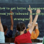 How to get better engagement from your inbound marketing strategies?